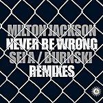 Milton Jackson Never Be Wrong Remixes