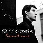 Matt Brouwer Sometimes (Radio Edit)