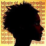 Helicopter Girl Metropolitan