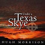 Hugh Morrison Under A Texas Skye