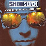 Shed Seven Where Have You Been Tonight?