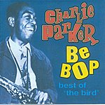 Charlie Parker Be Bop - Best Of 'The Bird'