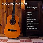 Wild Life Acoustic Portrait Of Bob Seger