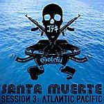 Goteki Santa Muerte Session 3: Atlantic Pacific