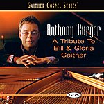 Anthony Burger A Tribute To Bill And Gloria Gaither