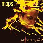 Maps I Dream Of Crystal (3-Track Maxi-Single)