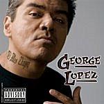 George Lopez El Mas Chingon (Parental Advisory)