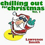 Lawrence Smith Chilling Out For Christmas Vol. 1