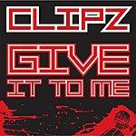 Clipz Give It To Me/ Offline V.i.p.