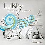 Daniel Kobialka Lullaby - Sleepy Songs For Bedtime
