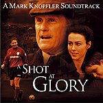 "Mark Knopfler Music From The Motion Picture ""A Shot At Glory"""