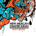 New Mexican Disaster Squad Don't Believe