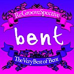 Bent ReGrooveSpective: The Very Best Of Bent