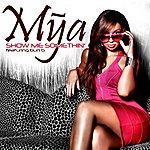 Mya Show Me Something (Feat. Bun B) (Single)
