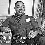 Big Joe Turner Chains Of Love (Alternate Version)