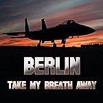 Berlin Take My Breath Away (As Heard In Top Gun) (Re-Recorded / Remastered)