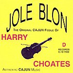 Harry Choates Jole Blon: The Original Cajun Fiddle Of Harry Choates