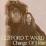 Clifford T. Ward Change Of Heart