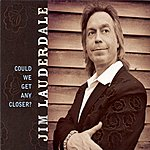 Jim Lauderdale Could We Get Any Closer?