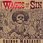 The Wages Of Sin Gringo Mariachi