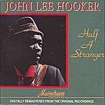 John Lee Hooker Half A Stranger Vol 1