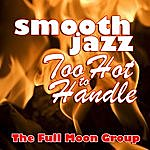 Full Moon Smooth Jazz Too Hot To Handle