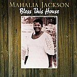 Mahalia Jackson Bless This House