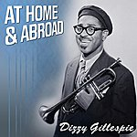 Dizzy Gillespie Dizzy At Home And Abroad