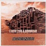 Charizma I Give You A Mountain