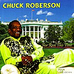 Chuck Roberson For Real This Time