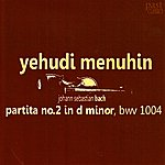 Yehudi Menuhin Bach: Partita No. 2 In D Minor, Bwv1004