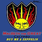 Macbeth The Great Buy Me A Zeppelin