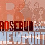 Rosebud Rosebud Plays The Music Of Newport