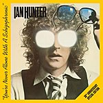 Ian Hunter You're Never Alone With A Schizophrenic: 30th Anniversary Edition (2009 Remaster)