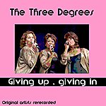 The Three Degrees Giving Up, Giving In
