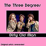 The Three Degrees Dirty Old Man