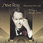 Steve Ross I Remember Him Well - The Songs Of Alan Jay Lerner