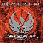 Boysetsfire Tomorrow Come Today