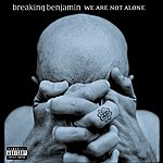 Breaking Benjamin We Are Not Alone (Parental Advisory)