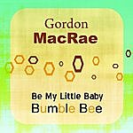 Gordon MacRae Be My Little Baby Bumble Bee (2-Track Single)