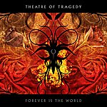 Theatre Of Tragedy Forever Is The World
