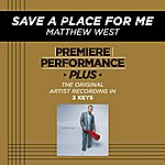 Matthew West Save A Place For Me (Premiere Performance Plus Track)