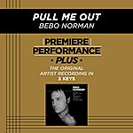 Bebo Norman Pull Me Out (Premiere Performance Plus Track)