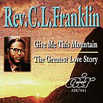 Rev. C.L. Franklin Give Me This Mountain - The Greatest Love Story