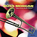 Russ Morgan & His Orchestra The Best Of Russ Morgan And His Orchestra: Music In The Morgan Manner