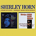Shirley Horn Loads Of Love/Shirley Horn With Horns