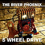 River Phoenix 5 Wheel Drive - Ep