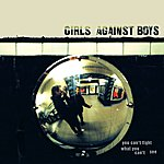 Girls Against Boys You Can't Fight What You Can't See