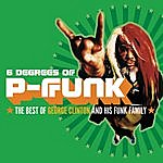 P. Funk All-Stars Six Degrees Of P-Funk: The Best Of George Clinton & His Funk Family