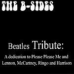 The B-Sides Beatles Tribute: A Dedication To Please Please Me And Lennon, Mccartney, Ringo And Harrison